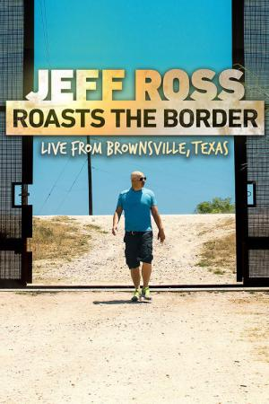 Jeff Ross Roasts the Border (2017)
