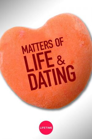 Matters of Life & Dating (2007)