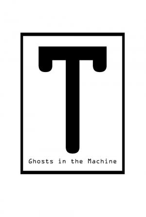 T: Ghosts in the Machine